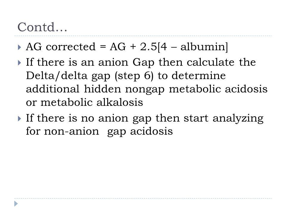 Contd… AG corrected = AG + 2.5[4 – albumin]